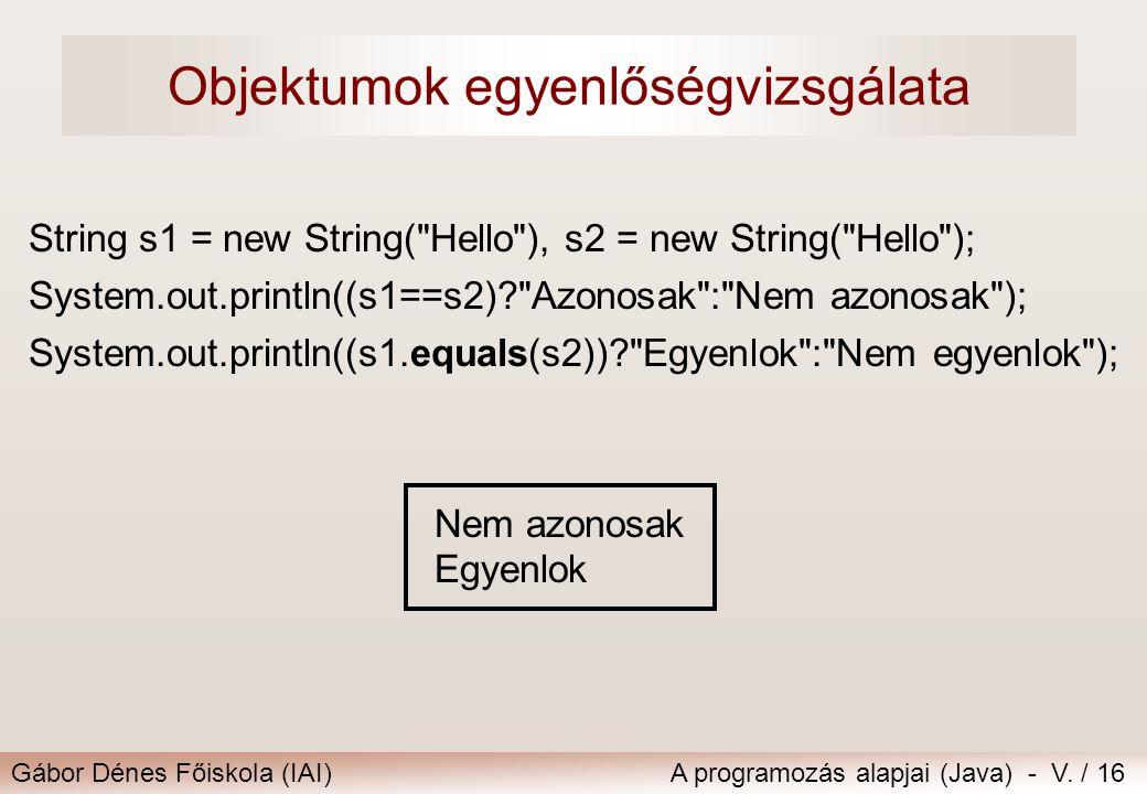 Gábor Dénes Főiskola (IAI)A programozás alapjai (Java) - V. / 16 Objektumok egyenlőségvizsgálata String s1 = new String(
