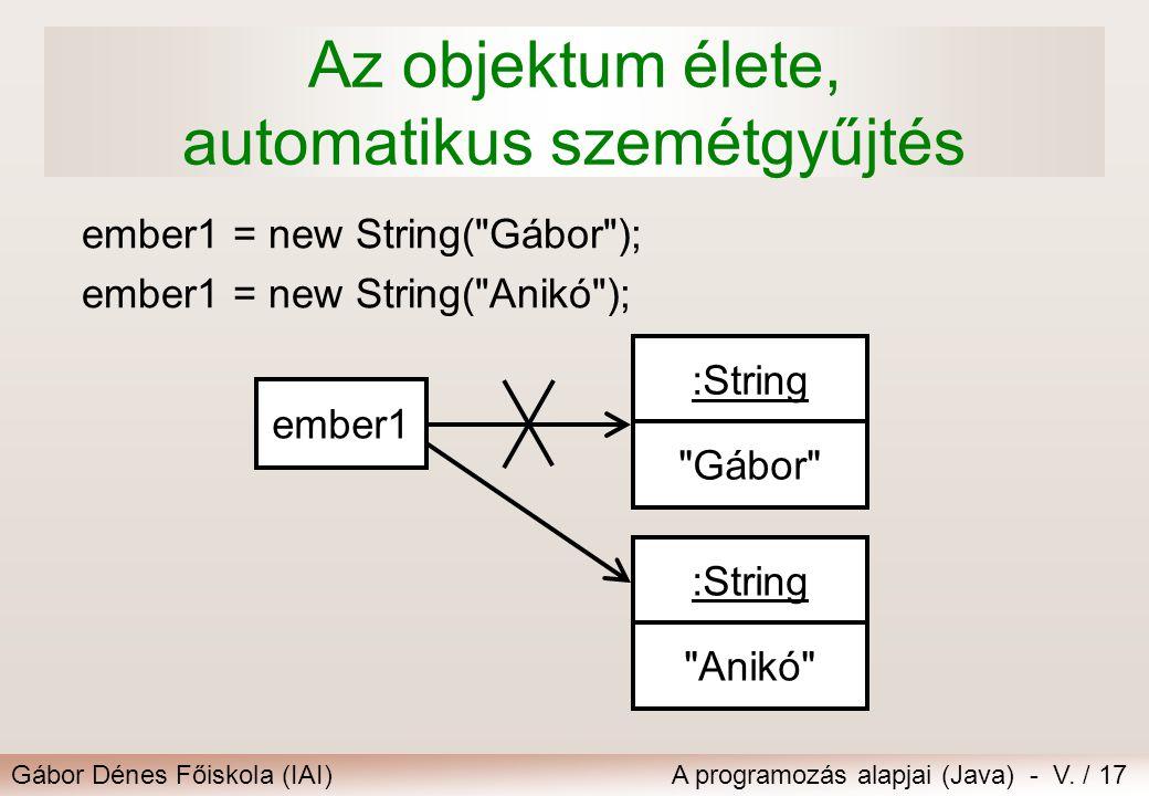 Gábor Dénes Főiskola (IAI)A programozás alapjai (Java) - V. / 17 ember1 = new String(