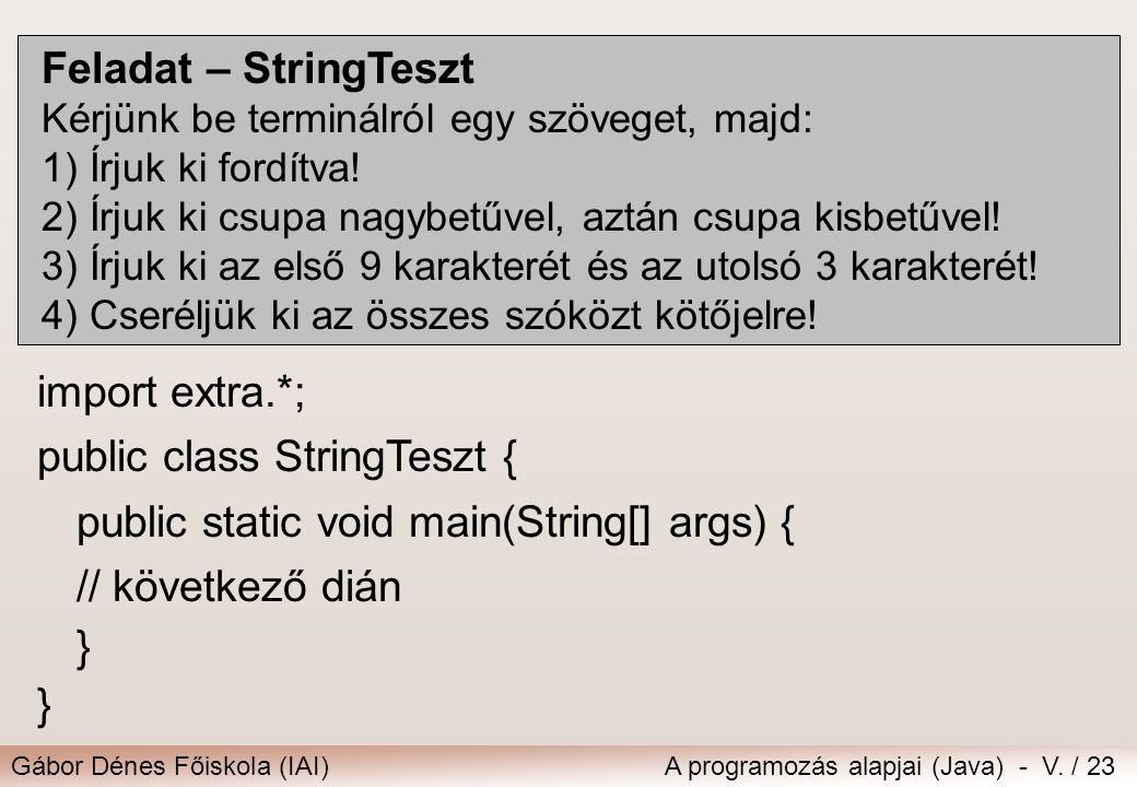 Gábor Dénes Főiskola (IAI)A programozás alapjai (Java) - V. / 23 Feladat – StringTeszt Kérjünk be terminálról egy szöveget, majd: 1) Írjuk ki fordítva