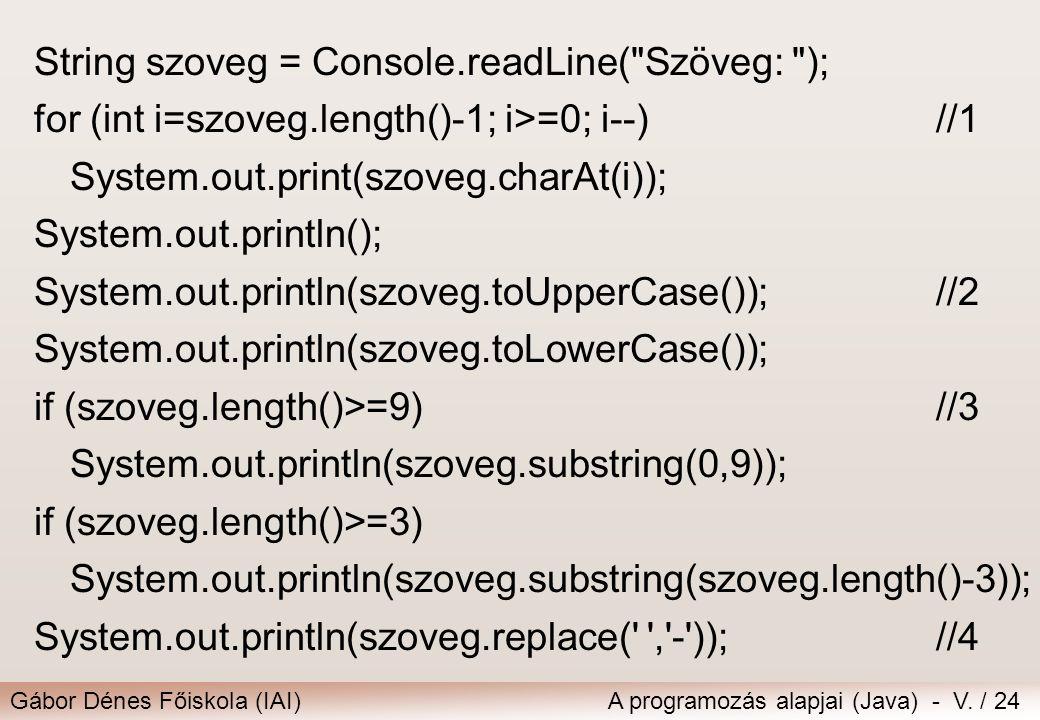 Gábor Dénes Főiskola (IAI)A programozás alapjai (Java) - V. / 24 String szoveg = Console.readLine(