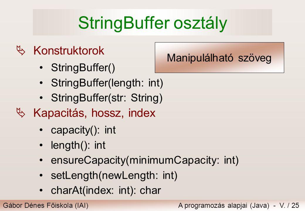Gábor Dénes Főiskola (IAI)A programozás alapjai (Java) - V. / 25 StringBuffer osztály  Konstruktorok StringBuffer() StringBuffer(length: int) StringB