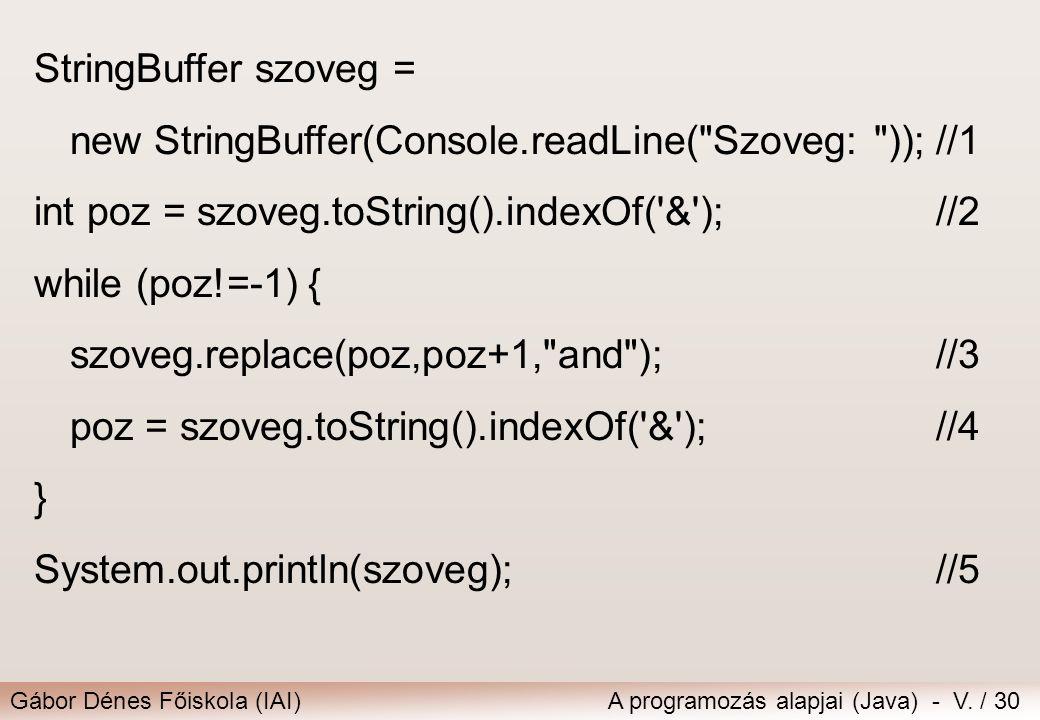 Gábor Dénes Főiskola (IAI)A programozás alapjai (Java) - V. / 30 StringBuffer szoveg = new StringBuffer(Console.readLine(