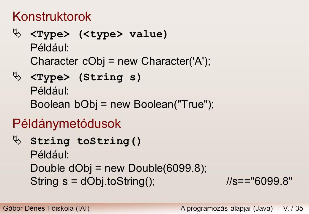 Gábor Dénes Főiskola (IAI)A programozás alapjai (Java) - V. / 35 Konstruktorok  ( value) Például: Character cObj = new Character('A');  (String s) P