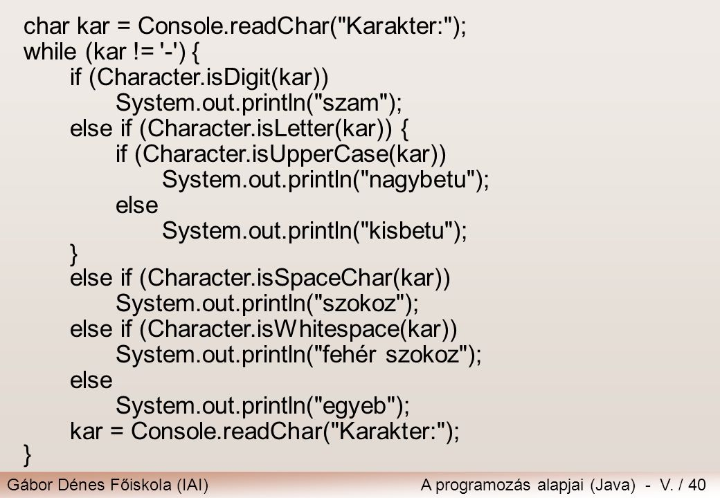 Gábor Dénes Főiskola (IAI)A programozás alapjai (Java) - V. / 40 char kar = Console.readChar(