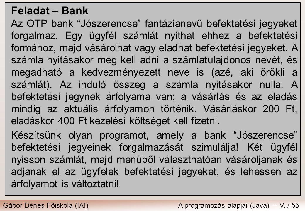 """Gábor Dénes Főiskola (IAI)A programozás alapjai (Java) - V. / 55 Feladat – Bank Az OTP bank """"Jószerencse"""" fantázianevű befektetési jegyeket forgalmaz."""