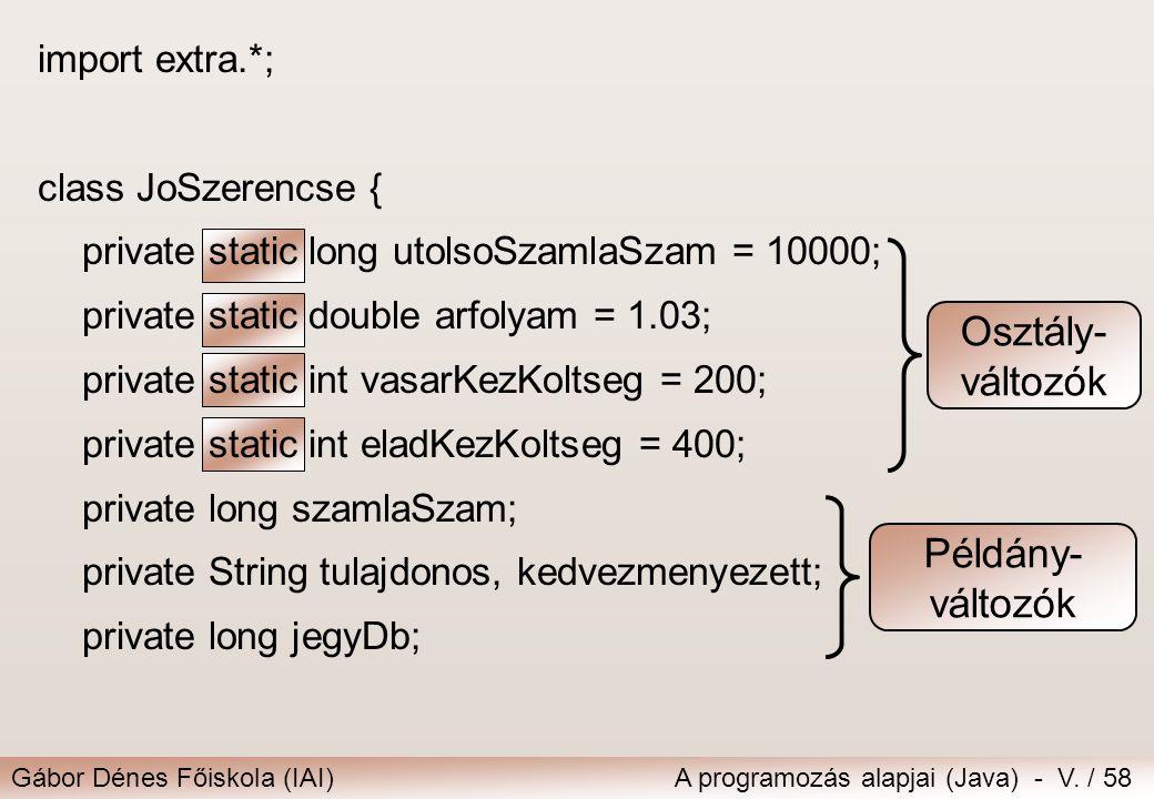 Gábor Dénes Főiskola (IAI)A programozás alapjai (Java) - V. / 58 import extra.*; class JoSzerencse { private static long utolsoSzamlaSzam = 10000; pri
