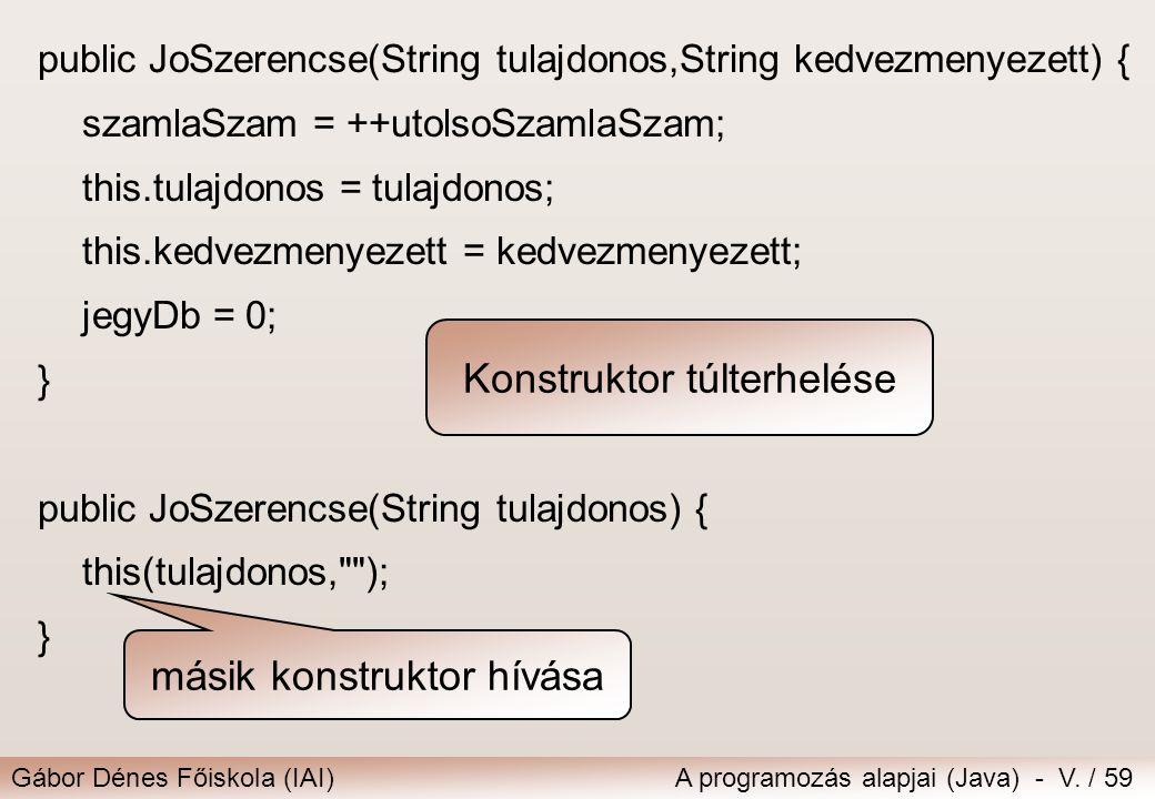 Gábor Dénes Főiskola (IAI)A programozás alapjai (Java) - V. / 59 public JoSzerencse(String tulajdonos,String kedvezmenyezett) { szamlaSzam = ++utolsoS