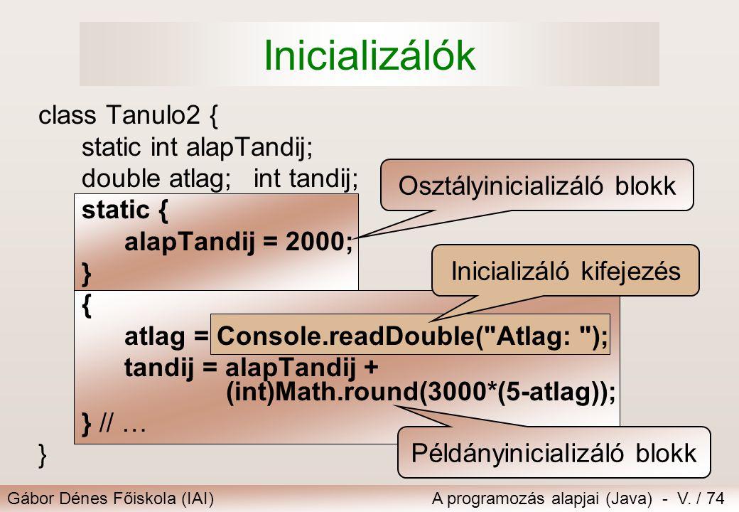 Gábor Dénes Főiskola (IAI)A programozás alapjai (Java) - V. / 74 Példányinicializáló blokk Inicializáló kifejezésOsztályinicializáló blokk class Tanul