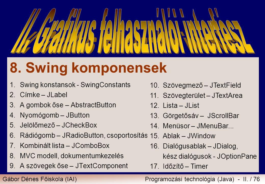 Gábor Dénes Főiskola (IAI)Programozási technológia (Java) - II. / 76 8. Swing komponensek 1.Swing konstansok - SwingConstants 2.Címke – JLabel 3.A gom