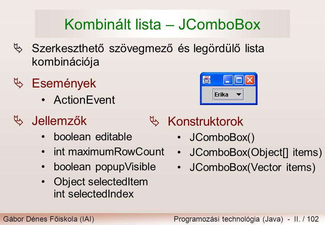 Gábor Dénes Főiskola (IAI)Programozási technológia (Java) - II. / 102 Kombinált lista – JComboBox  Szerkeszthető szövegmező és legördülő lista kombin