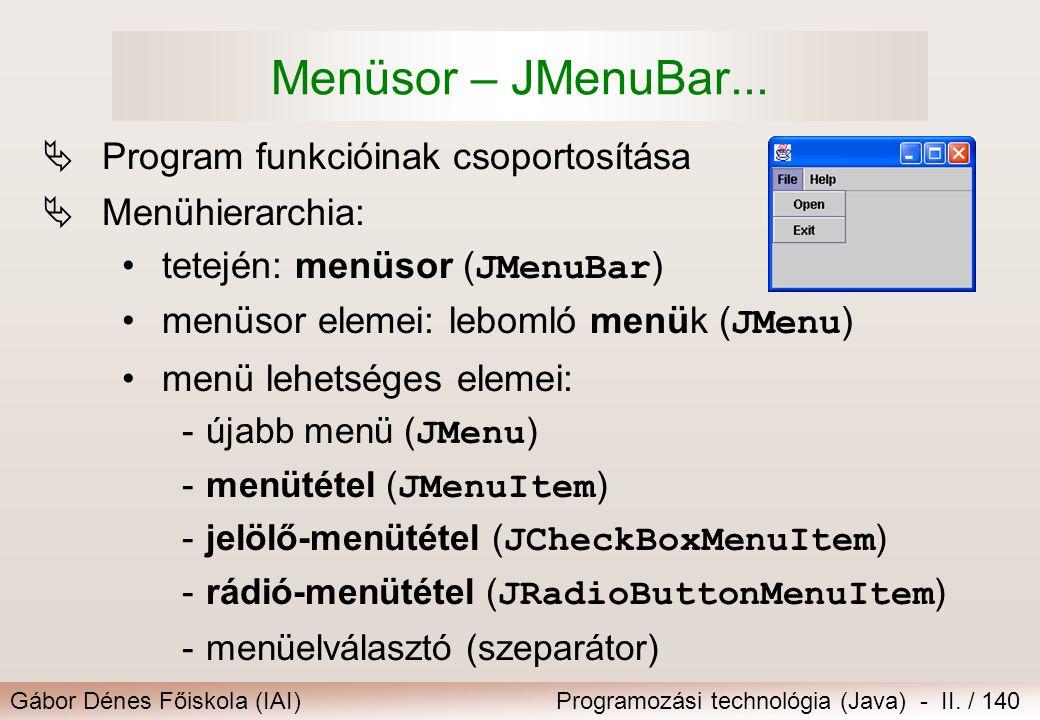 Gábor Dénes Főiskola (IAI)Programozási technológia (Java) - II. / 140 Menüsor – JMenuBar...  Program funkcióinak csoportosítása  Menühierarchia: tet