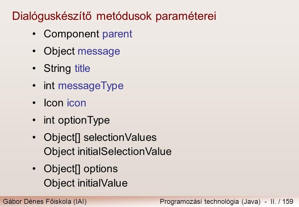 Gábor Dénes Főiskola (IAI)Programozási technológia (Java) - II. / 159 Dialóguskészítő metódusok paraméterei Component parent Object message String tit