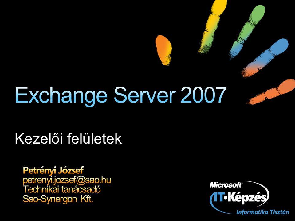 Exchange 2000/2003 Exchange System Management (ESM) MMC konzol Exchange 2007 Exchange Management Console (EMC) MMC konzol Exchange Management Shell (EMS) Powershell plugin