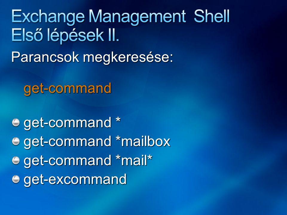 Parancsok megkeresése: get-command get-command * get-command *mailbox get-command *mail* get-excommand