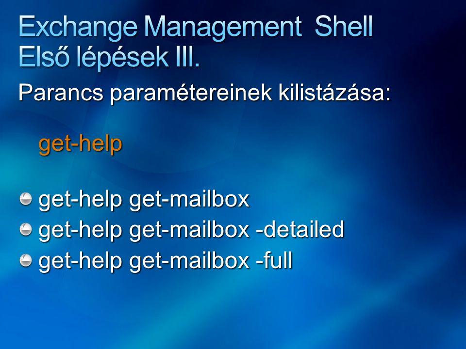 Parancs paramétereinek kilistázása: get-help get-help get-mailbox get-help get-mailbox -detailed get-help get-mailbox -full