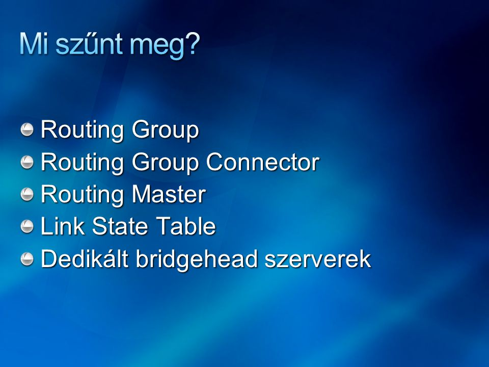 Routing Group Routing Group Connector Routing Master Link State Table Dedikált bridgehead szerverek