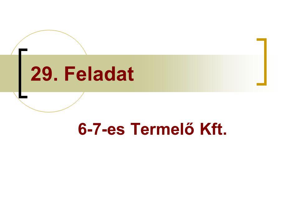 29. Feladat 6-7-es Termelő Kft.