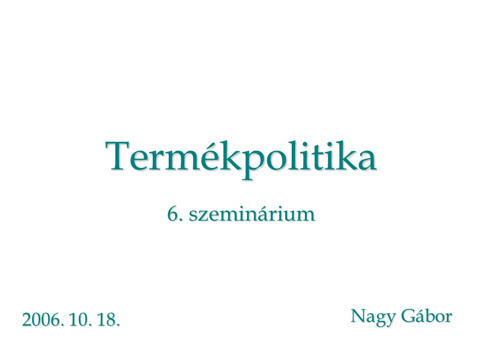 Termékpolitika 6. szeminárium Nagy Gábor 2006. 10. 18.