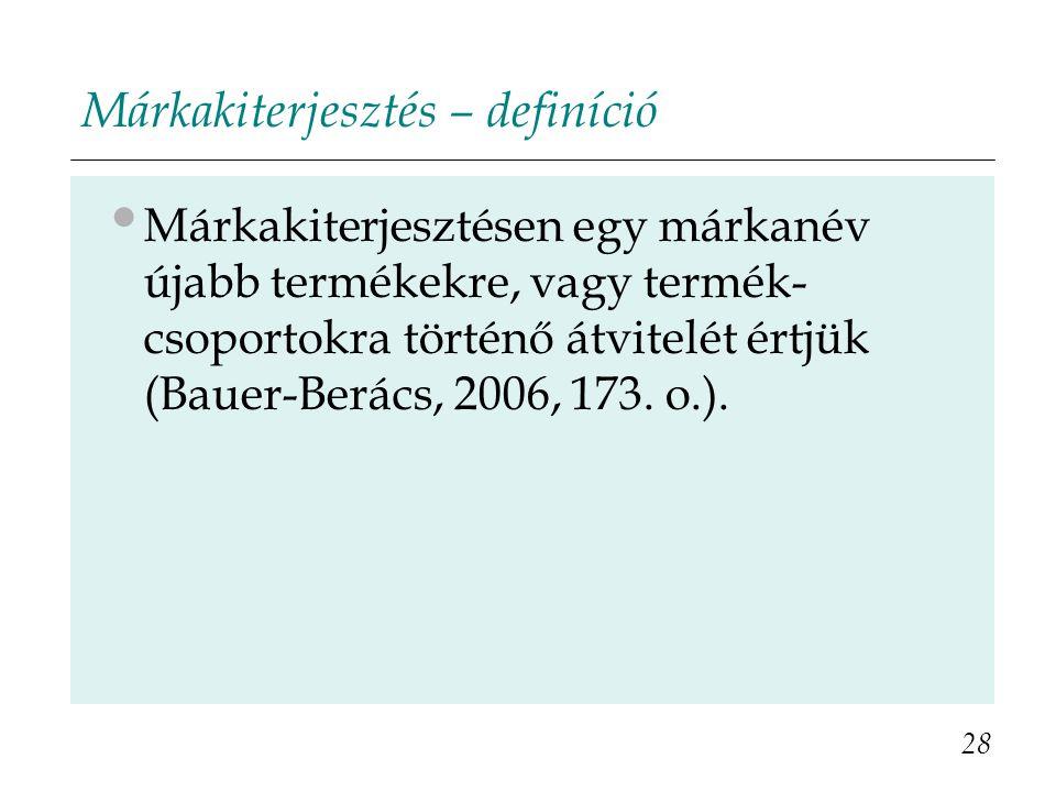 Márkakiterjesztés – definíció Márkakiterjesztésen egy márkanév újabb termékekre, vagy termék- csoportokra történő átvitelét értjük (Bauer-Berács, 2006
