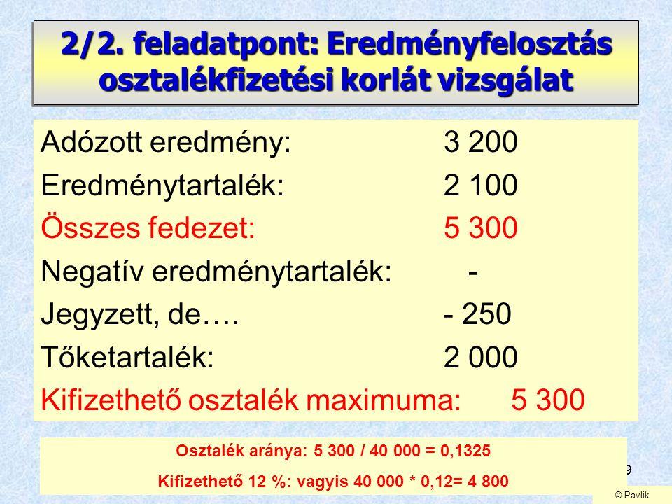 29 2/2. feladatpont: Eredményfelosztás osztalékfizetési korlát vizsgálat Adózott eredmény: 3 200 Eredménytartalék:2 100 Összes fedezet:5 300 Negatív e