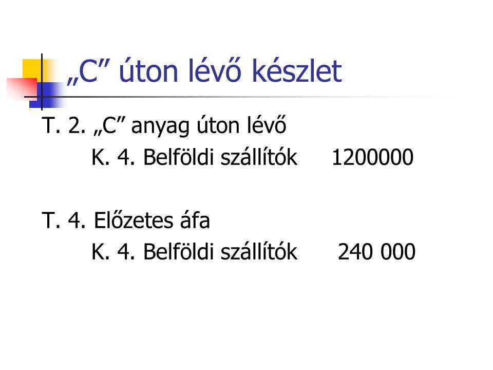 """""""C"""" úton lévő készlet T. 2. """"C"""" anyag úton lévő K. 4. Belföldi szállítók 1200000 T. 4. Előzetes áfa K. 4. Belföldi szállítók240 000"""