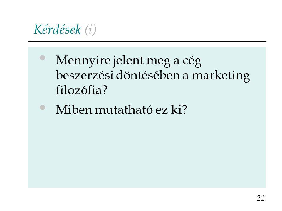 Kérdések (i) Mennyire jelent meg a cég beszerzési döntésében a marketing filozófia.