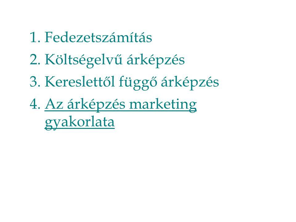 1.Fedezetszámítás 2.Költségelvű árképzés 3.Kereslettől függő árképzés 4.Az árképzés marketing gyakorlata