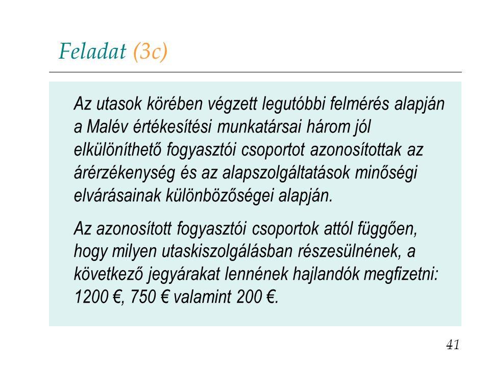 Feladat (3c) 41 Az utasok körében végzett legutóbbi felmérés alapján a Malév értékesítési munkatársai három jól elkülöníthető fogyasztói csoportot azo