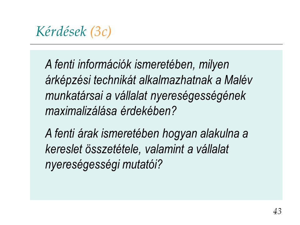 Kérdések (3c) 43 A fenti információk ismeretében, milyen árképzési technikát alkalmazhatnak a Malév munkatársai a vállalat nyereségességének maximaliz