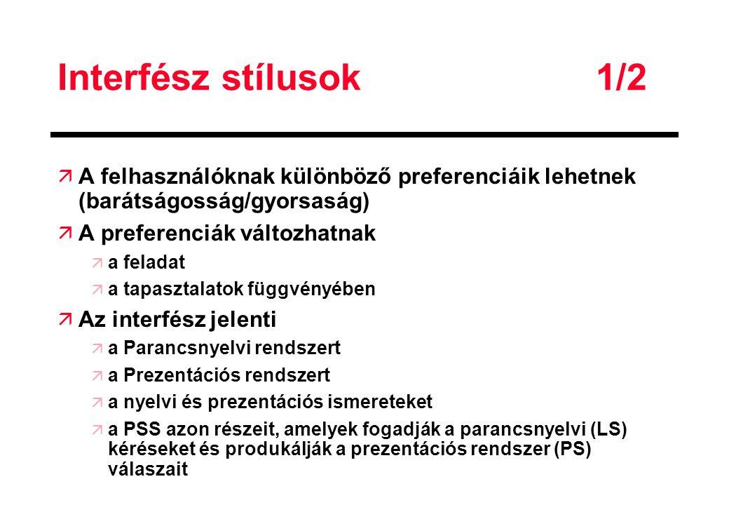 Interfész stílusok1/2 ä A felhasználóknak különböző preferenciáik lehetnek (barátságosság/gyorsaság) ä A preferenciák változhatnak ä a feladat ä a tap