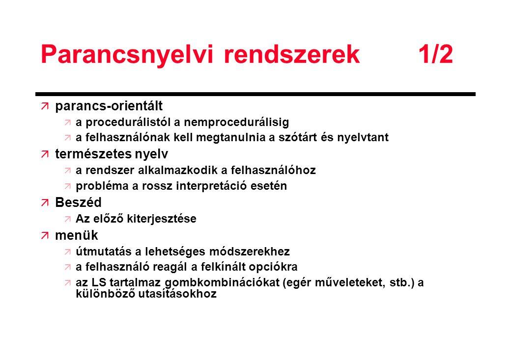 Parancsnyelvi rendszerek1/2 ä parancs-orientált ä a procedurálistól a nemprocedurálisig ä a felhasználónak kell megtanulnia a szótárt és nyelvtant ä t