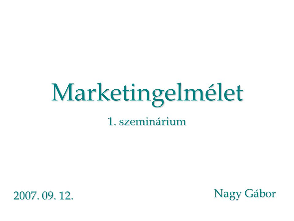 Marketingelmélet 1. szeminárium Nagy Gábor 2007. 09. 12.