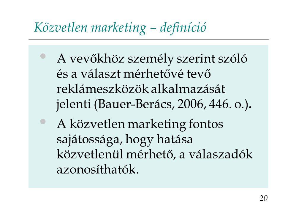 Közvetlen marketing – definíció A vevőkhöz személy szerint szóló és a választ mérhetővé tevő reklámeszközök alkalmazását jelenti (Bauer-Berács, 2006, 446.