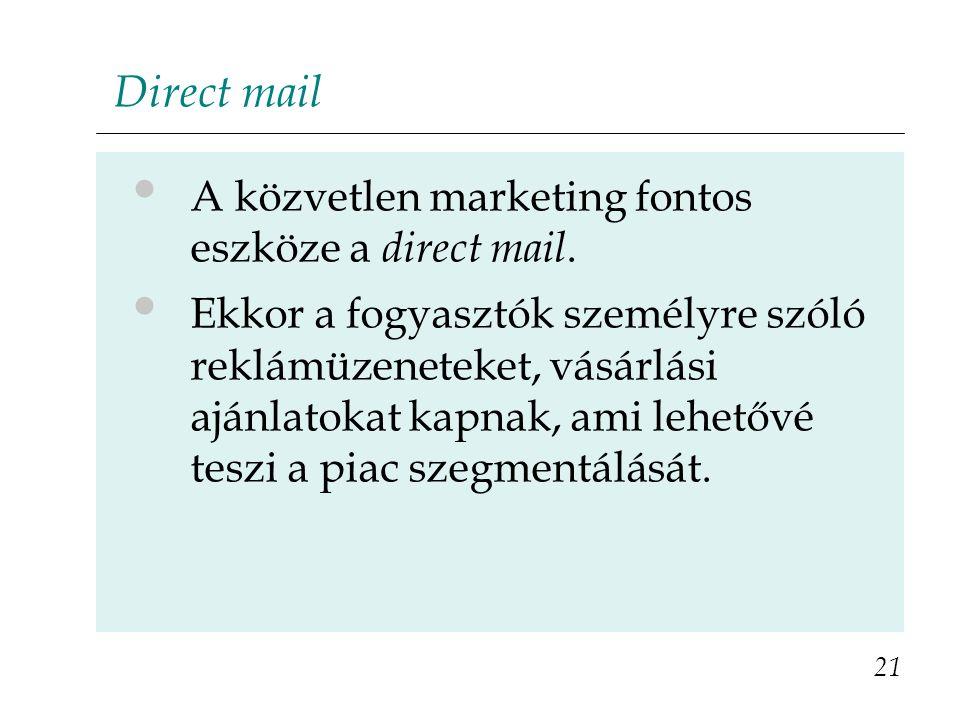 Direct mail A közvetlen marketing fontos eszköze a direct mail. Ekkor a fogyasztók személyre szóló reklámüzeneteket, vásárlási ajánlatokat kapnak, ami