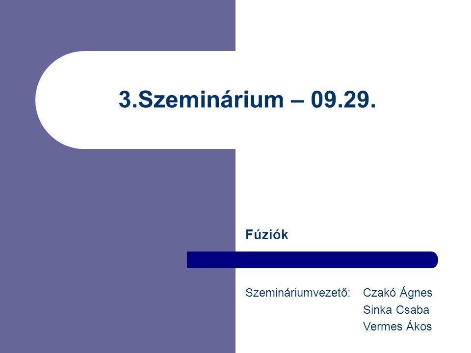 3.Szeminárium – 09.29. Fúziók Szemináriumvezető: Czakó Ágnes Sinka Csaba Vermes Ákos