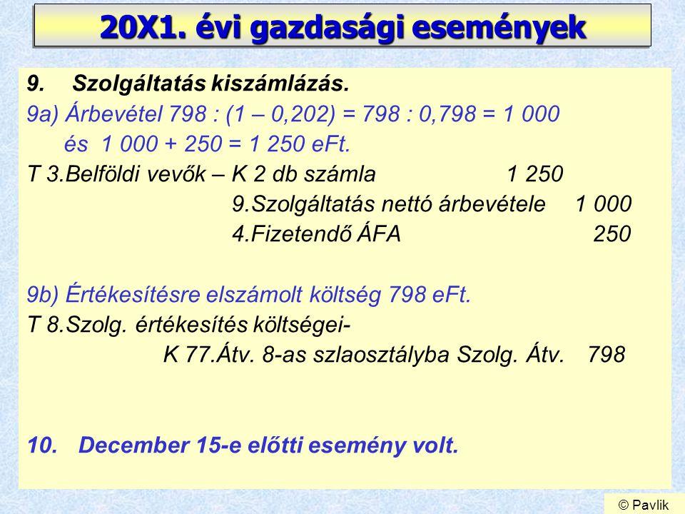 20 20X1. évi gazdasági események 9.Szolgáltatás kiszámlázás. 9a) Árbevétel 798 : (1 – 0,202) = 798 : 0,798 = 1 000 és 1 000 + 250 = 1 250 eFt. T 3.Bel