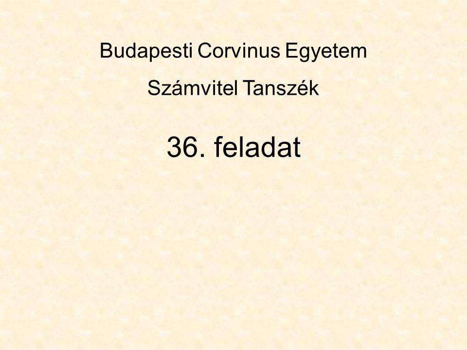 36. feladat Budapesti Corvinus Egyetem Számvitel Tanszék