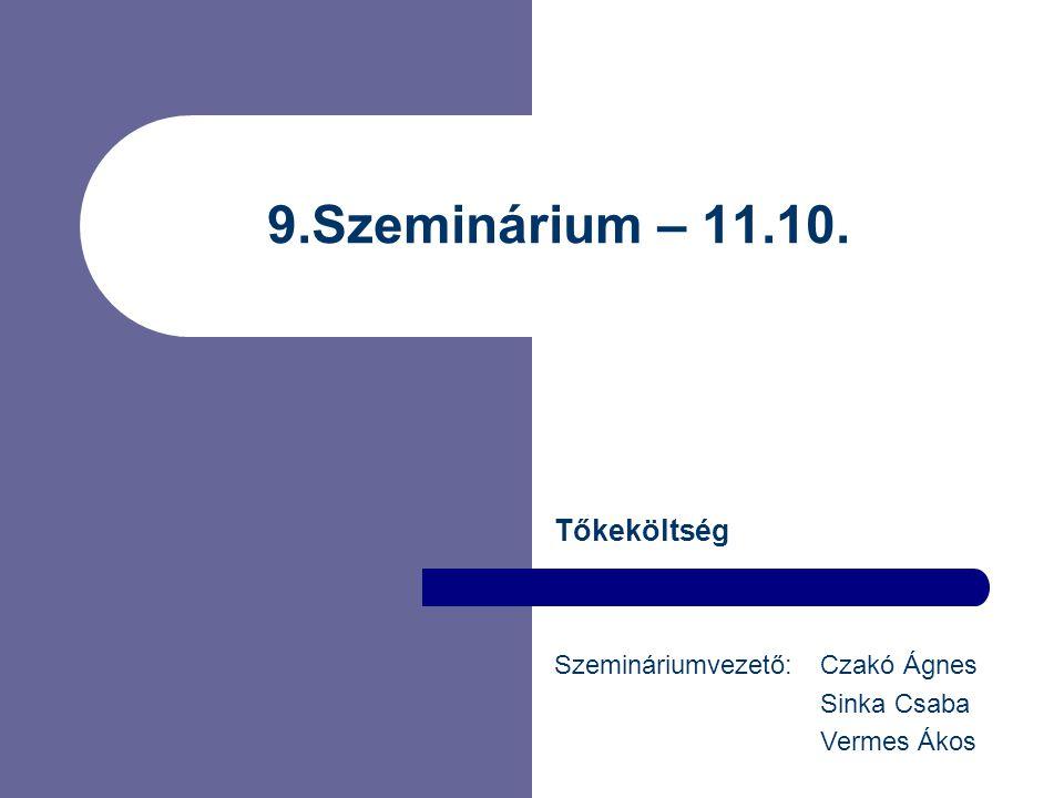 9.Szeminárium – 11.10. Tőkeköltség Szemináriumvezető: Czakó Ágnes Sinka Csaba Vermes Ákos