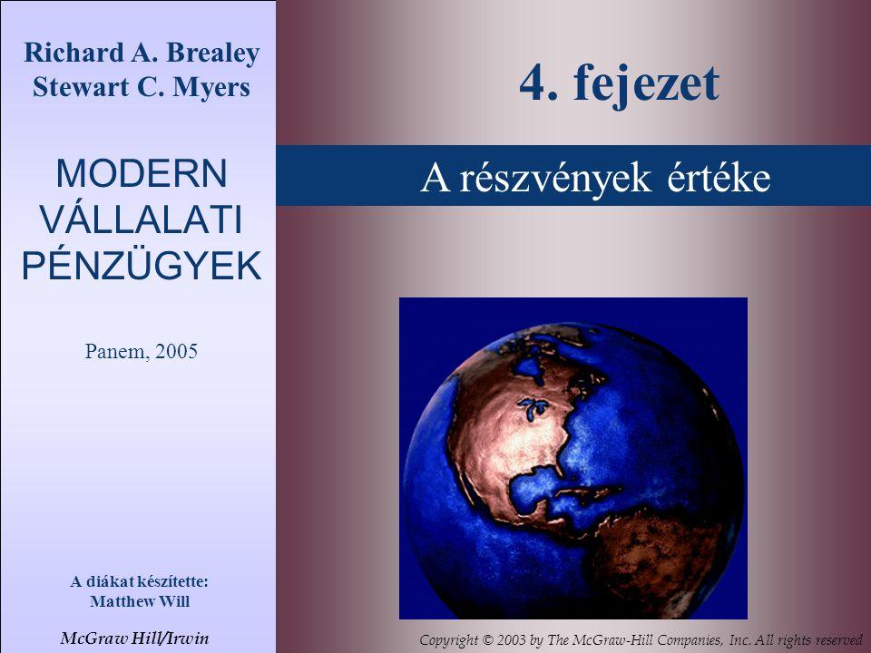 A részvények értéke Richard A. Brealey Stewart C. Myers MODERN VÁLLALATI PÉNZÜGYEK Panem, 2005 A diákat készítette: Matthew Will 4. fejezet McGraw Hil