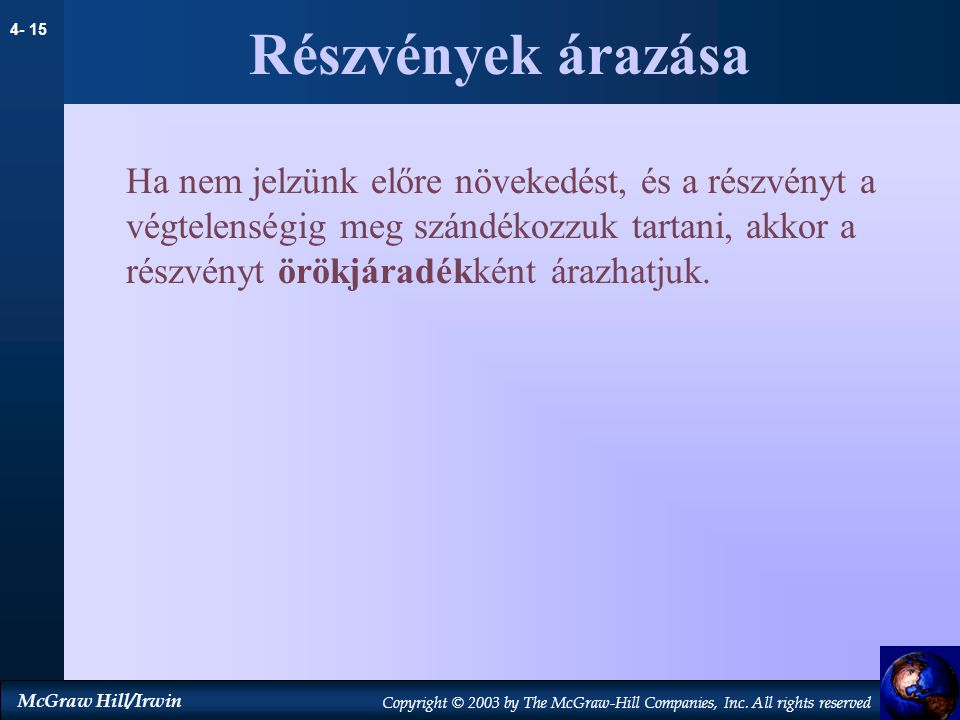 4- 15 McGraw Hill/Irwin Copyright © 2003 by The McGraw-Hill Companies, Inc. All rights reserved Részvények árazása Ha nem jelzünk előre növekedést, és