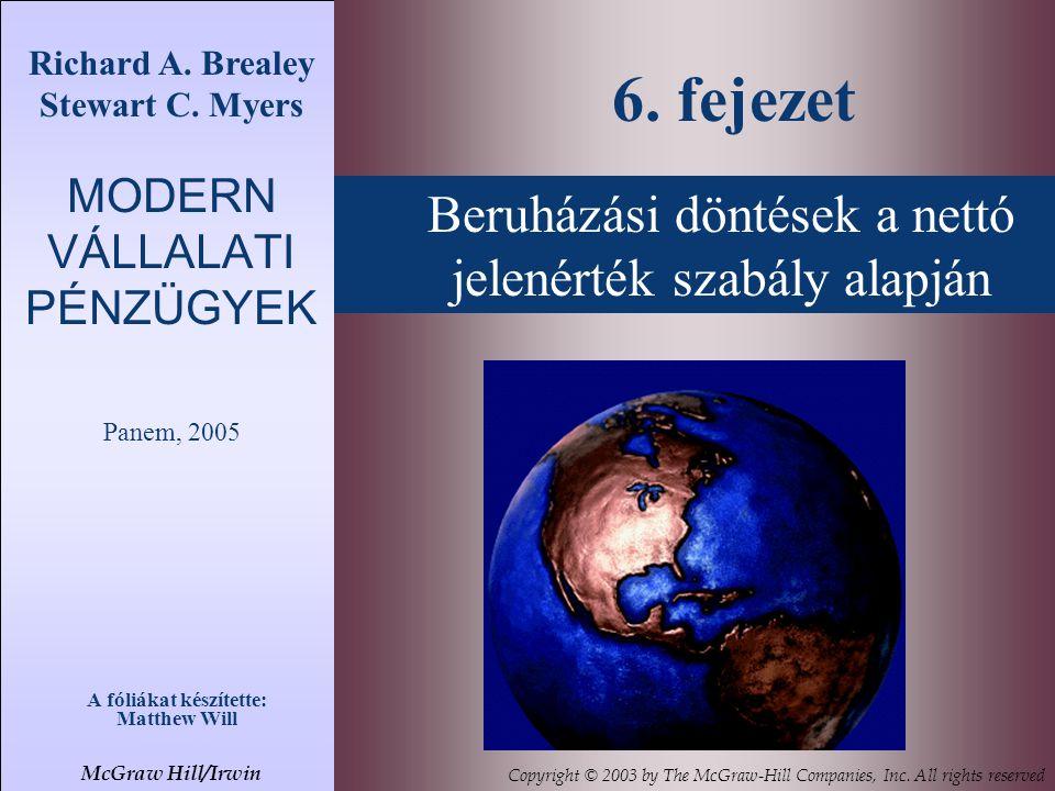 Beruházási döntések a nettó jelenérték szabály alapján Richard A. Brealey Stewart C. Myers MODERN VÁLLALATI PÉNZÜGYEK Panem, 2005 A fóliákat készített