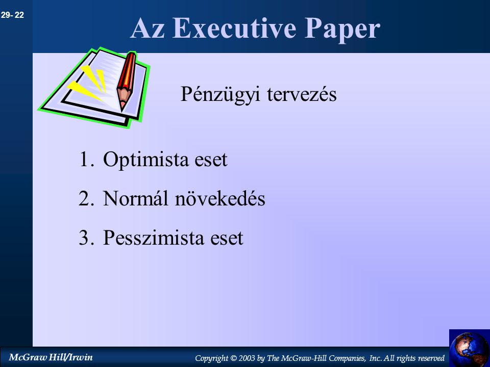 29- 22 McGraw Hill/Irwin Copyright © 2003 by The McGraw-Hill Companies, Inc. All rights reserved Az Executive Paper Pénzügyi tervezés 1.Optimista eset