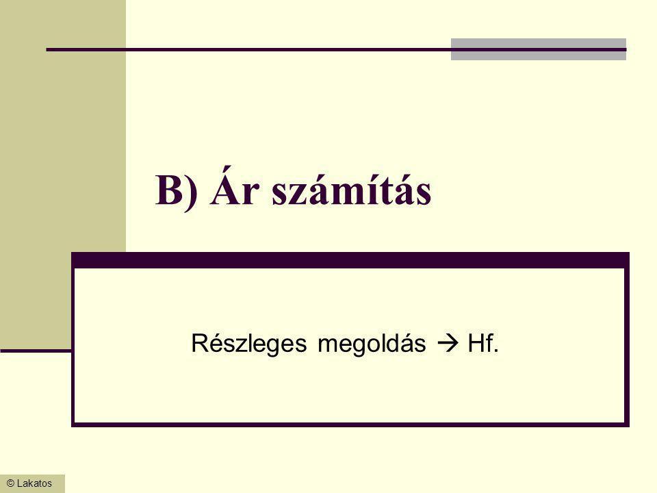© Lakatos B) Ár számítás Részleges megoldás  Hf.