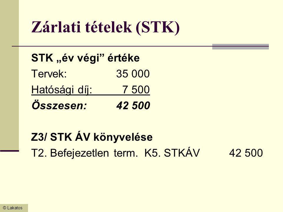 """© Lakatos Zárlati tételek (STK) STK """"év végi"""" értéke Tervek:35 000 Hatósági díj: 7 500 Összesen:42 500 Z3/ STK ÁV könyvelése T2. Befejezetlen term.K5."""