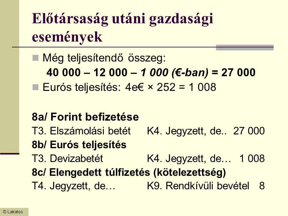 © Lakatos Előtársaság utáni gazdasági események Még teljesítendő összeg: 40 000 – 12 000 – 1 000 (€-ban) = 27 000 Eurós teljesítés: 4e€ × 252 = 1 008