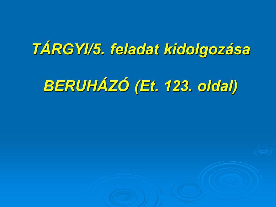 TÁRGYI/5. feladat kidolgozása BERUHÁZÓ (Et. 123. oldal)