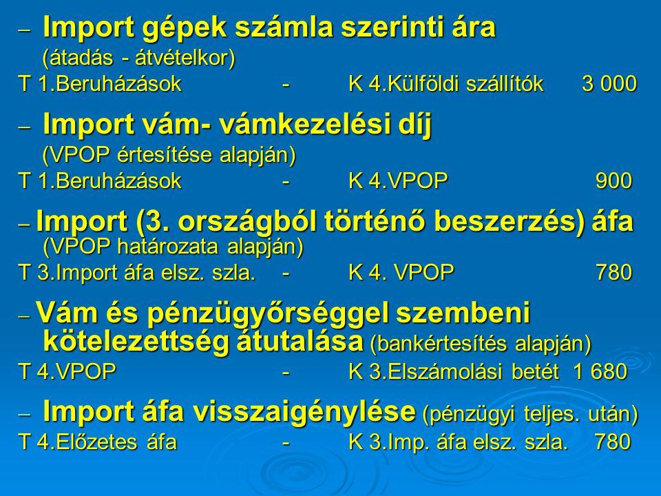  Import gépek számla szerinti ára (átadás - átvételkor) (átadás - átvételkor) T 1.Beruházások -K 4.Külföldi szállítók 3 000  Import vám- vámkezelési