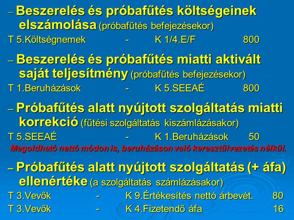  Beszerelés és próbafűtés költségeinek elszámolása (próbafűtés befejezésekor) T 5.Költségnemek-K 1/4.E/F800 – Beszerelés és próbafűtés miatti aktivál