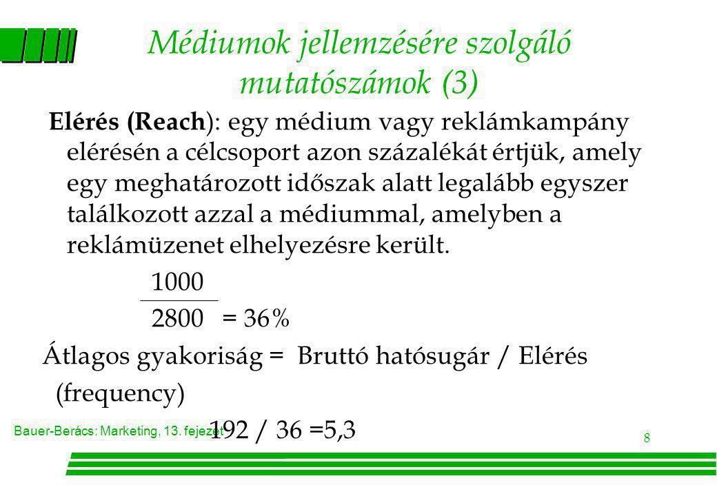 Bauer-Berács: Marketing, 13. fejezet 8 Médiumok jellemzésére szolgáló mutatószámok (3) Elérés (Reach ): egy médium vagy reklámkampány elérésén a célcs
