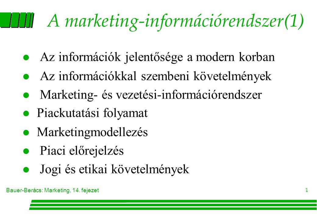Bauer-Berács: Marketing, 14. fejezet 1 A marketing-információrendszer(1) Az információk jelentősége a modern korban l Az információkkal szembeni követ